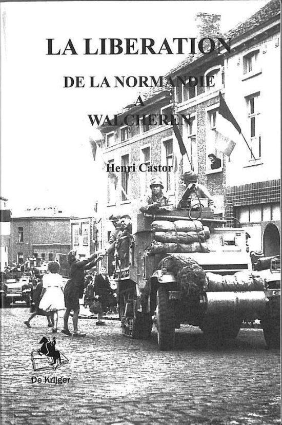 La liberation 1944 de Normandie a l ile de Walcheren