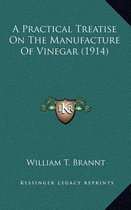 A Practical Treatise on the Manufacture of Vinegar (1914)
