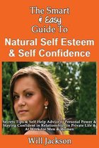 The Smart & Easy Guide to Natural Self Esteem & Self Confidence
