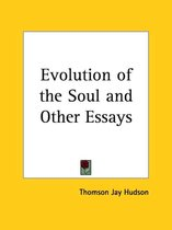 Evolution of the Soul and Other Essays (1906)
