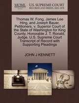 Thomas W. Fong, James Lee Hing, and Joseph Bauer, Petitioners, V. Superior Court of the State of Washington for King County, Honorable J. T. Ronald, Judge. U.S. Supreme Court Transcript of Record with Supporting Pleadings