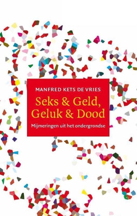 Seks & Geld, Geluk & Dood - Manfred F.R Kets de Vries | Fthsonline.com