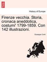 Firenze Vecchia. Storia, Cronaca Aneddotica, Costumi' 1799-1859. Con 142 Illustrazioni.
