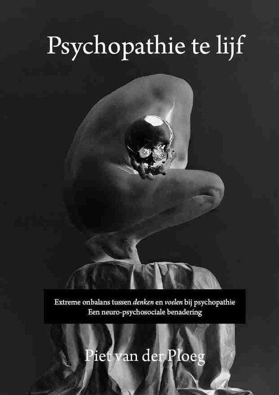Psychopathie te lijf - Extreme onbalans tussen denken en voelen bij psychopathie. Een neuro-psychosociale benadering