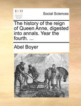 The History of the Reign of Queen Anne, Digested Into Annals. Year the Fourth. ...