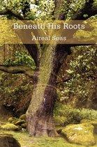 Beneath His Roots