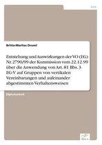Entstehung und Auswirkungen der VO (EG) Nr. 2790/99 der Kommission vom 22.12.99 uber die Anwendung von Art. 81 Bbs. 3 EG-V auf Gruppen von vertikalen Vereinbarungen und aufeinander abgestimmten Verhaltensweisen