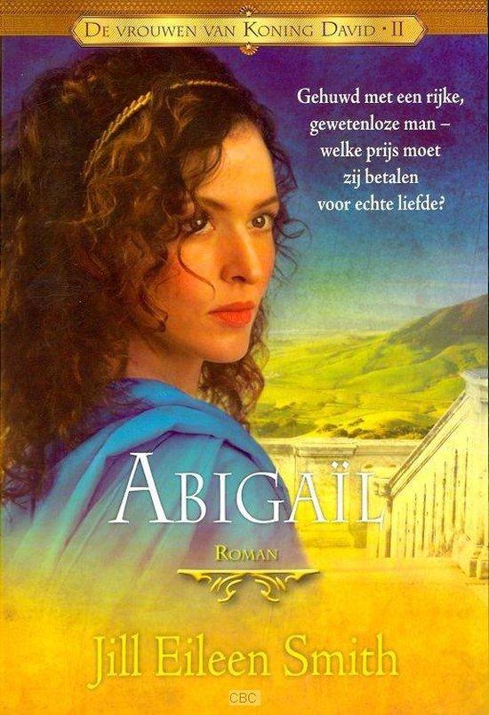 De vrouwen van koning David 2 Abigail - Jill Eileen Smith | Readingchampions.org.uk
