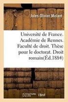 Universite de France. Academie de Rennes. Faculte de Droit: These Pour Le Doctorat. Droit Romain: de la Preuve. Droit Francais