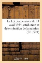 Loi des pensions du 14 avril 1924. Avec des commentaires des dispositions relatives a l'attribution