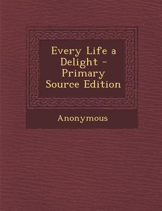 Every Life a Delight