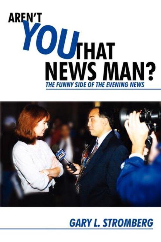 Aren't You That News Man?