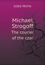 Michael Strogoff the Courier of the Czar