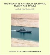 The Interest of America in Sea Power, Present and Future