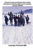 School, Scouts and Sports Day in Nain-Nunatsiavut, Newfoundland and Labrador, Canada 1965-66: Cover Photograph