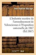 L'Industrie Sucri re de l'Arrondissement de Valenciennes l'Exposition Universelle de 1867