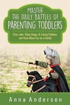 Master the Daily Battles of Parenting Toddlers