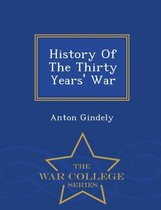 History of the Thirty Years' War - War College Series