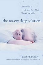 The No-Cry Sleep Solution: Gentle Ways to Help Your Baby Sleep Through the Night : Foreword by William Sears, M.D.: Foreword by William Sears, M.D.