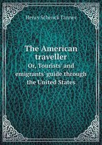 Boek cover The American Traveller Or, Tourists and Emigrants Guide Through the United States van Henry Schenck Tanner