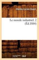 Le Monde Industriel. 2 (�d.1884)
