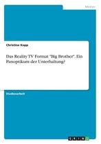Das Reality TV Format  Big Brother . Ein Panoptikum der Unterhaltung?