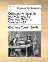 Celestina. a Novel. in Four Volumes. by Charlotte Smith. ... Volume 4 of 4
