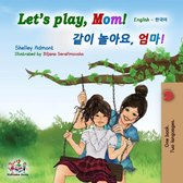 Let's Play, Mom! (English Korean Bilingual Book)