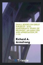Small Books on Great Subjects - XVII. Martineau's Study of Religion