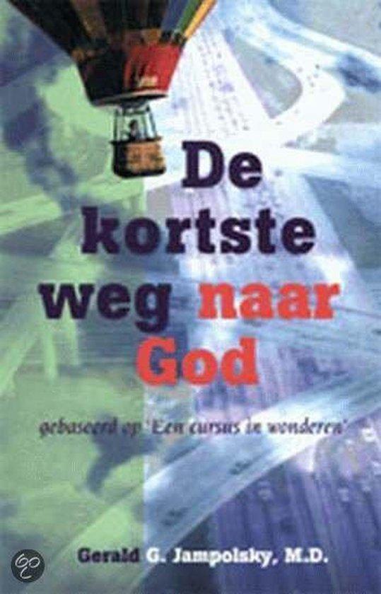 De Kortste Weg Naar God - Gerald G. Jampolsky  