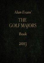 Alun Evans' the Golf Majors Book, 2013