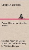 Pastoral Poems by Nicholas Breton, Selected Poetry by George Wither, and Pastoral Poetry by William Browne (of Tavistock)