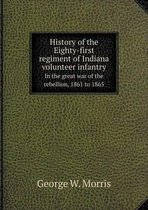 History of the Eighty-First Regiment of Indiana Volunteer Infantry in the Great War of the Rebellion, 1861 to 1865