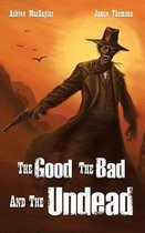 The Good the Bad and the Undead