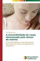 A (In)Visibilidade Do Corpo Atravessado Pelo Cancer de Mama