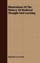 Illustrations Of The History Of Medieval Thought And Learning