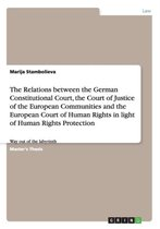 The Relations between the German Constitutional Court, the Court of Justice of the European Communities and the European Court of Human Rights in light of Human Rights Protection