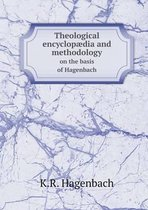 Theological Encyclopaedia and Methodology on the Basis of Hagenbach