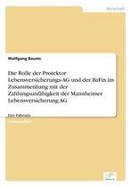 Die Rolle der Protektor Lebensversicherungs-AG und der BaFin im Zusammenhang mit der Zahlungsunfahigkeit der Mannheimer Lebensversicherung AG