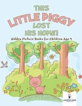 This Little Piggy Lost His Home! Hidden Picture Books for Children Age 4