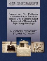 Swarco, Inc., Etc., Petitioner, V. National Labor Relations Board. U.S. Supreme Court Transcript of Record with Supporting Pleadings