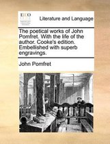 The Poetical Works of John Pomfret. with the Life of the Author. Cooke's Edition. Embellished with Superb Engravings