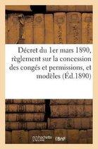 Decret du 1er mars 1890, portant reglement sur la concession des conges et permissions, et modeles