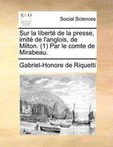 Sur la liberte de la presse, imite de l'anglois, de Milton. (1) Par le comte de Mirabeau.