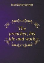 The Preacher, His Life and Work