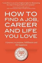 How to Find a Job, Career and Life You Love (2nd Edition)