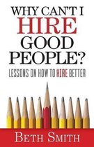 Why Can't I Hire Good People?