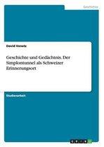 Geschichte Und Ged chtnis. Der Simplontunnel ALS Schweizer Erinnerungsort