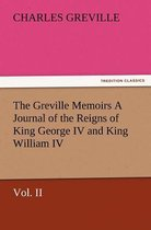 The Greville Memoirs a Journal of the Reigns of King George IV and King William IV, Vol. II