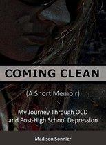 Coming Clean (A Short Memoir): My Journey Through OCD and Post-High School Depression